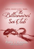 Polly J Adams - The Billionaires' Sex Club (billionaire domination and submission erotica)