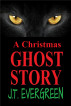 A Christmas Ghost Story by J.T. Evergreen