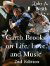 Garth Brooks on Life, Love, and Music, 2nd Edition by Toby Welch