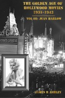 James R Ashley - The Golden Age of Hollywood Movies 1931-1943: Vol III, Jean Harlow