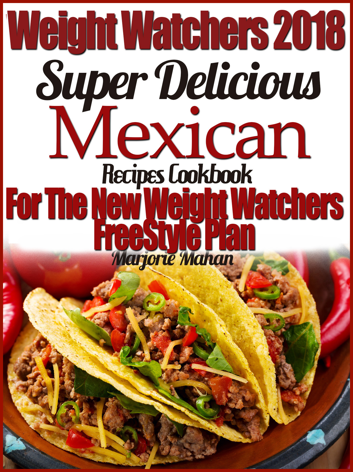 Smashwords weight watchers 2018 super delicious mexican weight watchers 2018 super delicious mexican smartpoints recipes cookbook for the new weight watchers freestyle plan forumfinder Gallery