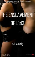 Ali Greig - The Enslavement of J343 - The Amethyst Sex Cult Series Volume I