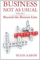 Hugh Aaron - Business Not as Usual: Beyond the Bottom Line