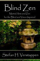 Stefan Verstappen - Blind Zen, Martial arts and Zen for the blind and vision impaired