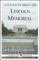 Caitlind L. Alexander - 14 Fun Facts About the Lincoln Memorial: A 15-Minute Book