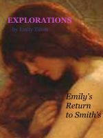 Emily Tilton - Explorations: Emily's Return to Smith's
