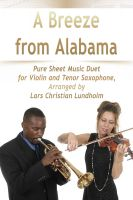 Pure Sheet Music - A Breeze from Alabama Pure Sheet Music Duet for Violin and Tenor Saxophone, Arranged by Lars Christian Lundholm