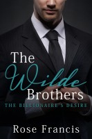 Rose Francis - The Wilde Brothers (The Billionaire's Desire)