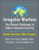 Progressive Management - Irregular Warfare: The Maoist Challenge to India's Internal Security - Naxalite Movement, PWG, Telengana, Mao Tse-Tung, Chinese Links, Terrorism, Terror Incident List