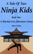 A Tale Of Two Ninja Kids: A Martial Arts Adventure Story - Book One by Adam Oakley