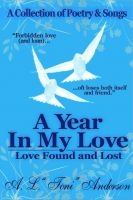 "A. L. ""Toni"" Anderson - A Year in My Love: Love Found and Lost"