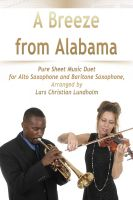 Pure Sheet Music - A Breeze from Alabama Pure Sheet Music Duet for Alto Saxophone and Baritone Saxophone, Arranged by Lars Christian Lundholm