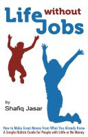 Shafiq Jasar - Life Without Jobs: How to Make Great Money from What You Already Know
