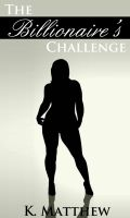 K Matthew - The Billionaire's Challenge (A BBW Erotic Romance)