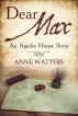 Dear Max: An Agathe House Story by Anne Watters