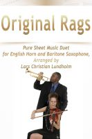 Pure Sheet Music - Original Rags Pure Sheet Music Duet for English Horn and Baritone Saxophone, Arranged by Lars Christian Lundholm