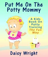 Full Moon Publishing - Put Me On The Potty Mommy - A Kids Book On Potty Training The Fun Way