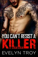 Evelyn Troy - You Can't Resist A Killer - A Bad Boy Captive Romance Novel