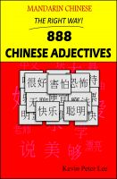 Kevin Peter Lee - Mandarin Chinese The Right Way! 888 Chinese Adjectives