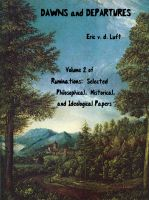 Eric v.d. Luft - Ruminations: Selected Philosophical, Historical, and Ideological Papers, Volume 2, Dawns and Departures
