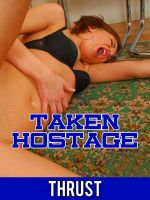 Thrust - Taken Hostage (Extreme Kidnapper Dubcon Rape Fantasy Erotica)