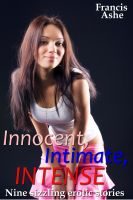 Francis Ashe - Innocent, Intense, Intimate (daddy daughter virgin breeding erotica collection)
