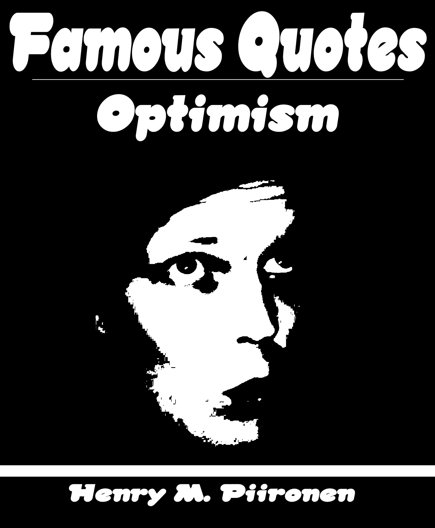 Quotes About Optimism | Smashwords Famous Quotes On Optimism A Book By Henry M Piironen