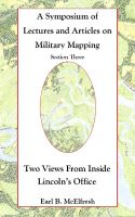 Earl B. McElfresh - A Symposium of Lectures and Articles on Military Mapping Section Three: Two Views from Inside Lincoln's Office