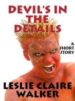 Leslie Claire Walker - Devil's in the Details