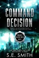 S.E. Smith - Command Decision: Project Gliese 581g Book 1