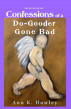 Confessions of a Do‐Gooder Gone Bad by Ann K. Howley