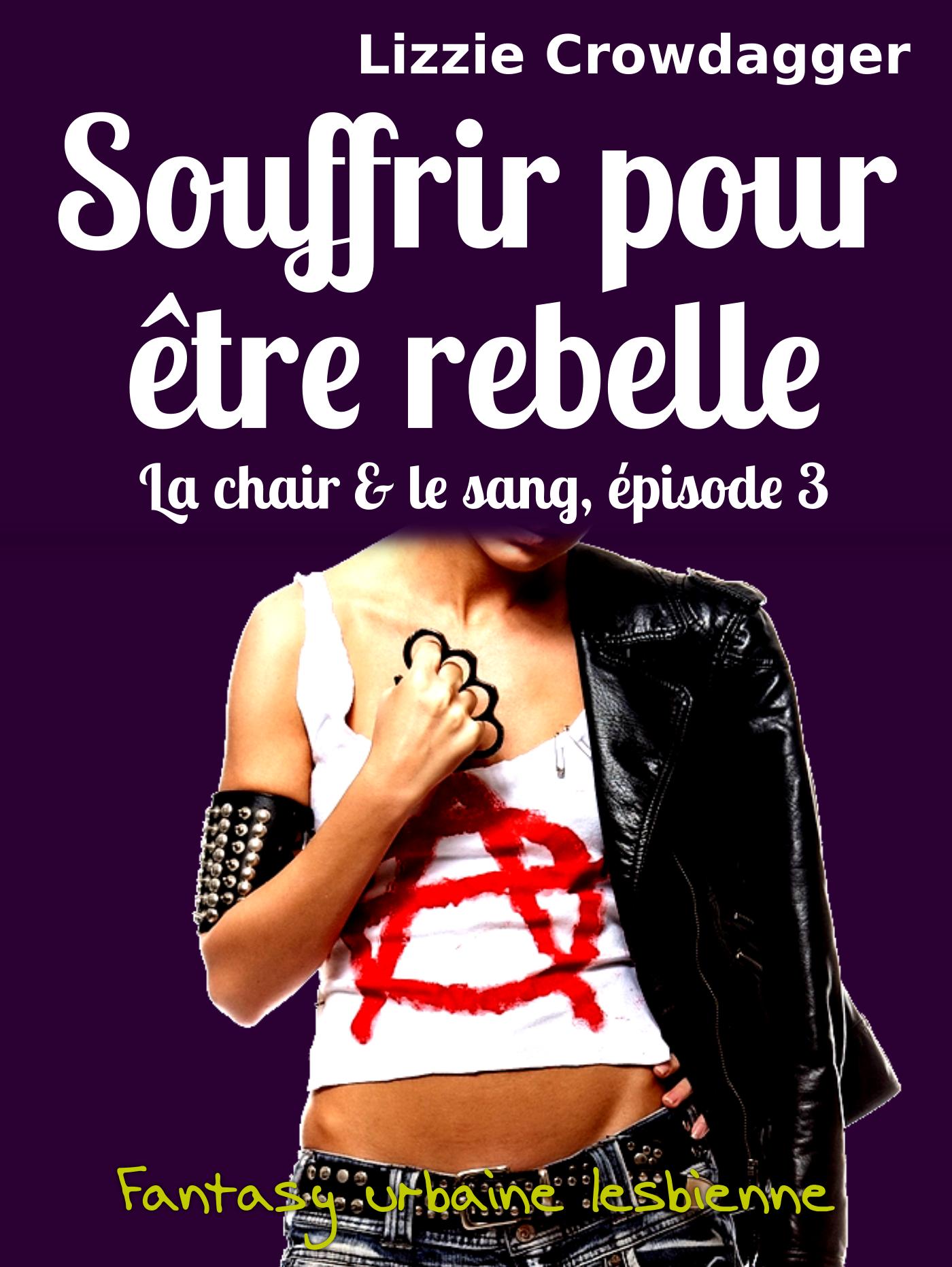 Souffrir Pour être Rebelle By Lizzie Crowdagger