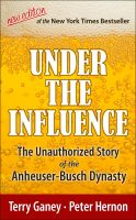 Terry Ganey - Under the Influence, New Edition of the Unauthorized Story of the Anheuser-Busch Dynasty