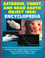 Cover for 'Asteroid, Comet, and Near Earth Object (NEO) Encyclopedia: Sweeping Coverage of Impact Threats, Spacecraft Research, Detection, Deflection, Mitigation, Tunguska, Chelyabinsk, Planetary Defense, PHAs'