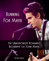 Kitty Willis - Running for Mayer: The Unauthorized Romantic Biography of John Mayer