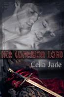 Celia Jade - Her Warrior Lord