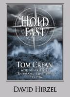 David Hirzel - Hold Fast:  Tom Crean with Shackleton 1913-1916