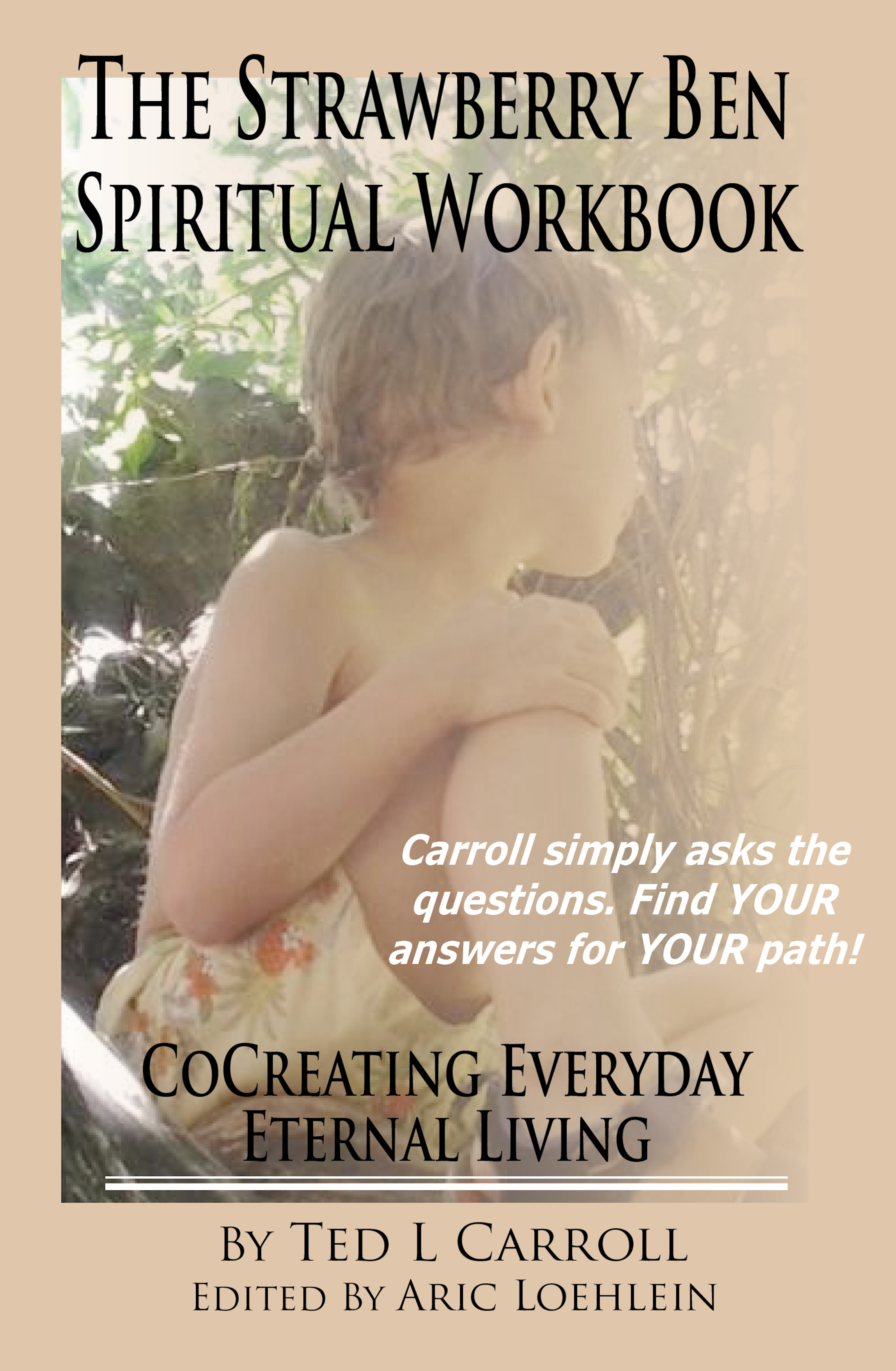 The Strawberry Ben Spiritual Workbook: CoCreating Everyday Eternal Living