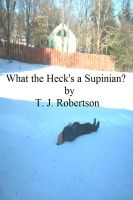 T. J. Robertson - What the Heck's a Supinian?