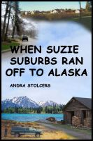 Andra Stolcers - When Suzie Suburbs Ran Off to Alaska