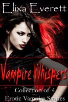 Elixa Everett - Vampire Whispers Bundle (Collection of 4 Erotic Vampire Stories)