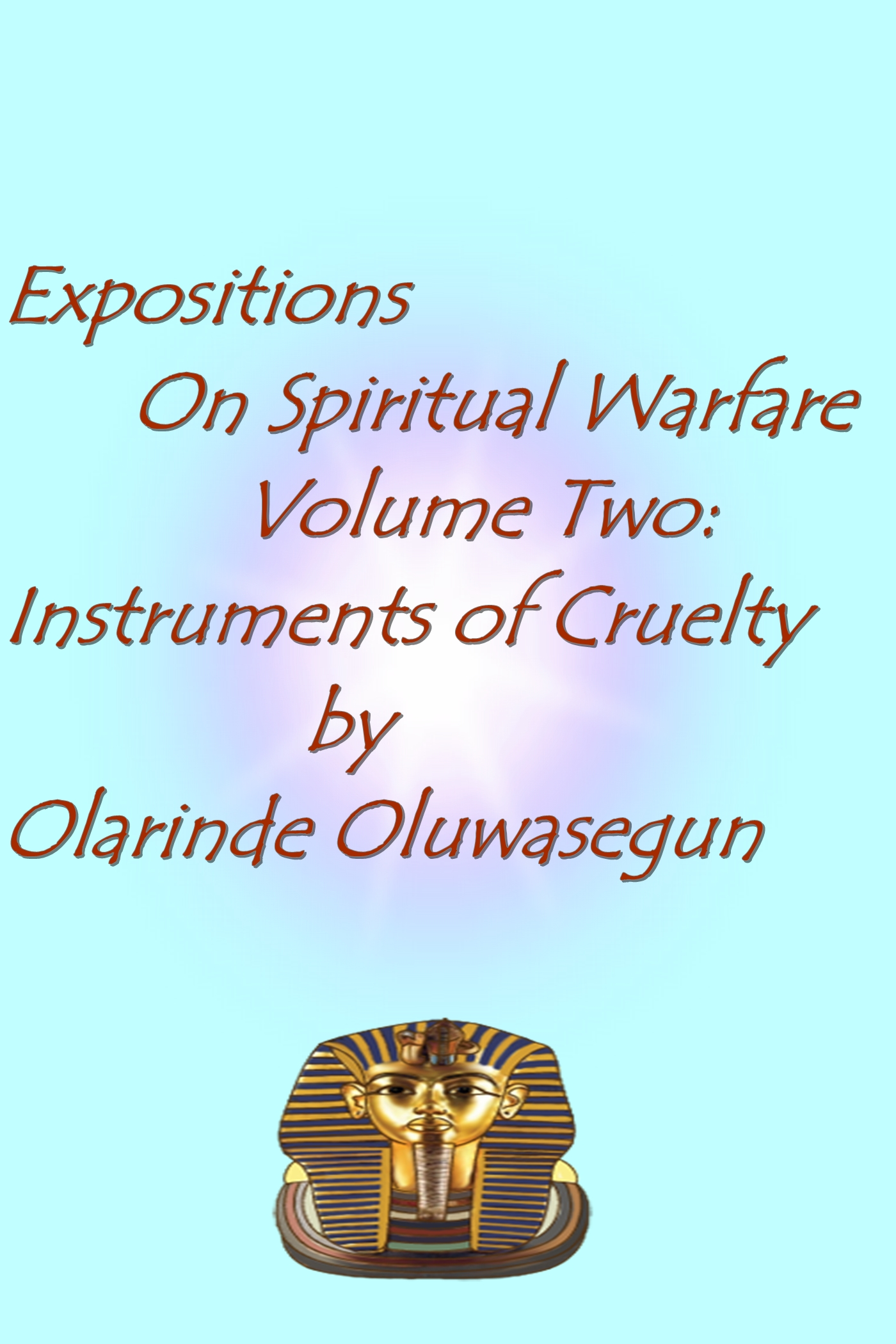 Expositions On Spiritual Warfare: Instruments Of Cruelty Volume 2, an Ebook  by Olarinde Oluwasegun