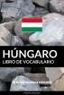 Libro de Vocabulario Húngaro: Un Método Basado en Estrategia by Pinhok Languages