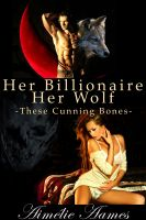 Aimelie Aames - Her Billionaire, Her Wolf--These Cunning Bones (A Paranormal BDSM Erotic Romance)