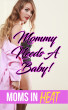 Mommy Needs A Baby! by Moms In Heat