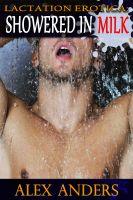 Alex Anders - Lactation Erotica: Showered in Milk