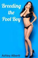 Ashley Alberti - Breeding the Pool Boy