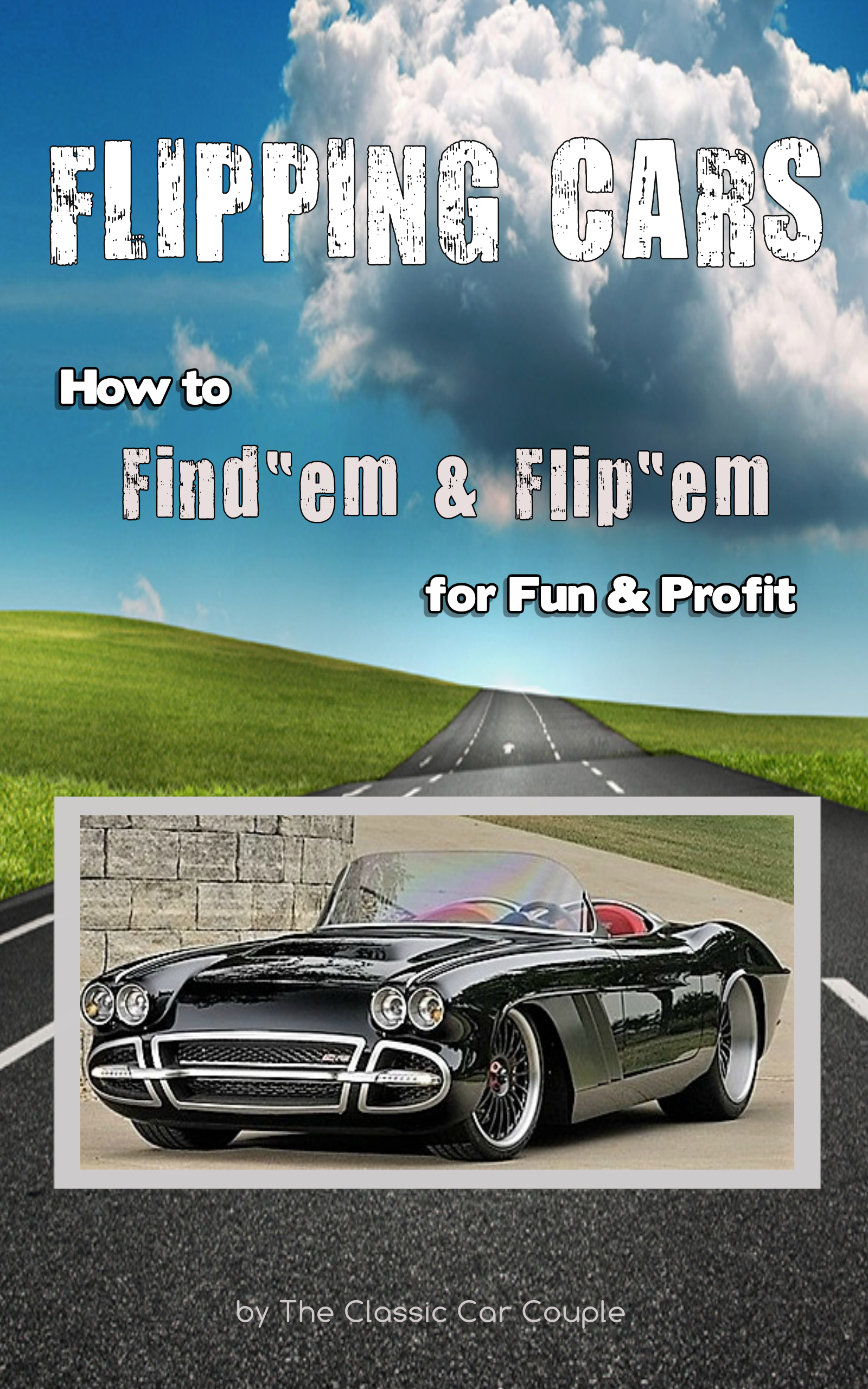 How To Flip Cars >> Flipping Cars How To Find Em Flip Em For Fun Profit An Ebook By The Classic Car Couple