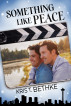 Something Like Peace by Kris T. Bethke