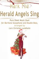 Pure Sheet Music - Hark The Herald Angels Sing Pure Sheet Music Duet for Baritone Saxophone and Double Bass, Arranged by Lars Christian Lundholm